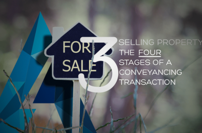 The Four Stages of a Conveyancing Transaction – Part 3 Sellers
