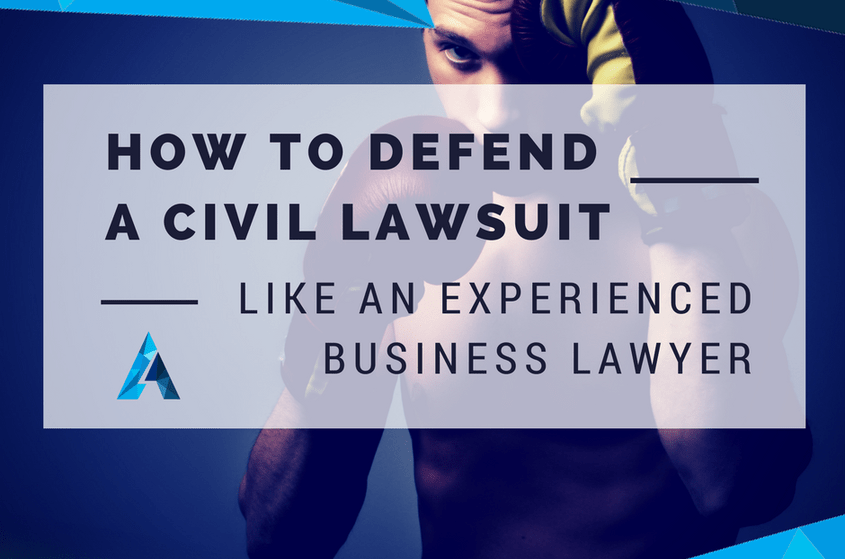 How to Defend a Civil Lawsuit Like an Experienced Business Lawyer