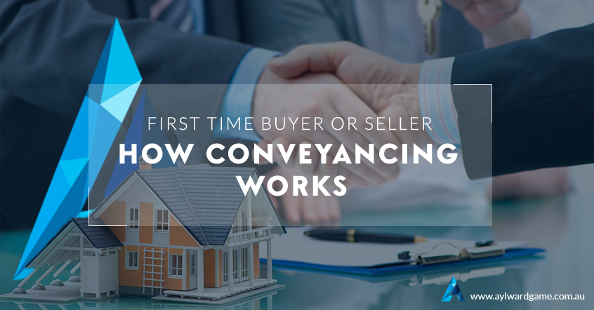 First Time Buyer or Seller – How Conveyancing Works