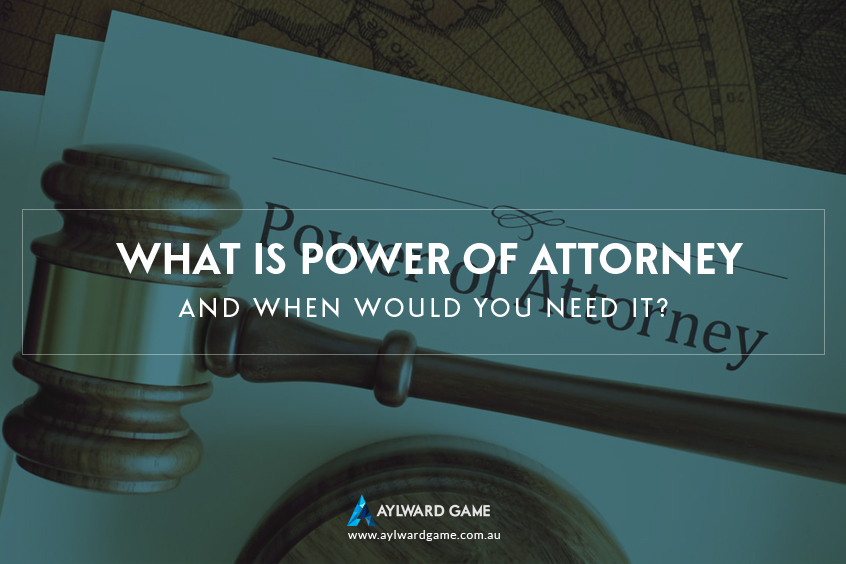 What is Power of Attorney and When Would You Need It?