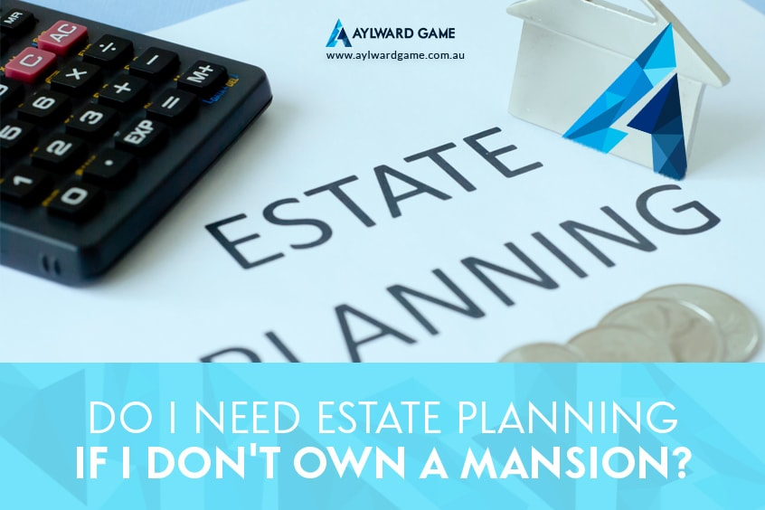 Do I Need Estate Planning if I Don't Own a Mansion?